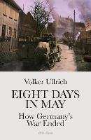 Eight Days in May: How Germany's War...