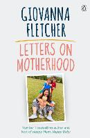 Letters on Motherhood: The...
