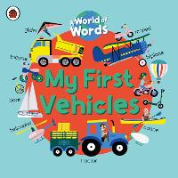 My First Vehicles: A World of Words