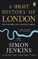 A Short History of London: The...