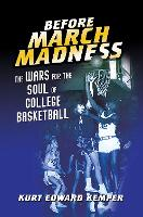 Before March Madness: The Wars for ...