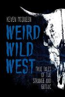 Weird Wild West: True Tales of the...