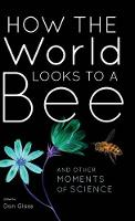 How the World Looks to a Bee: And...