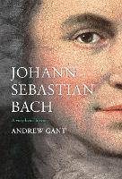 Johann Sebastian Bach: A Very Brief...