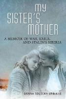 My Sister's Mother: A Memoir of War,...