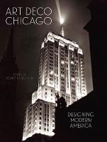 Art Deco Chicago: Designing Modern...