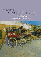 Through Vincent's Eyes: Van Gogh and...