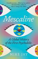 Mescaline: A Global History of the...