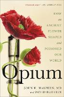 Opium: How an Ancient Flower Shaped...