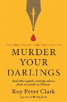 Murder Your Darlings: And Other ...