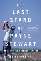 The Last Stand of Payne Stewart: The...