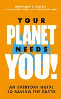 Your Planet Needs You!: An everyday...