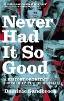 Never Had It So Good: A History of...