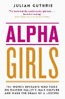 Alpha Girls: The Women Upstarts Who...