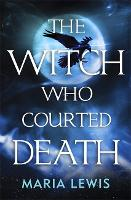 The Witch Who Courted Death: A...