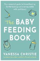 The Baby Feeding Book: Your essential...