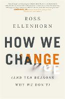 How We Change (and 10 Reasons Why We...