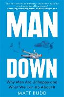 Man Down: Why Men Are Unhappy and ...