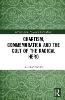 Chartism, Commemoration and the Cult...