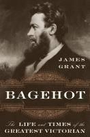 Bagehot: The Life and Times of the...