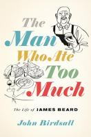 The Man Who Ate Too Much: The Life of...