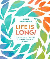 Life Is Long!: 50 Ways to Help You...