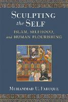 Sculpting the Self: Islam, Selfhood,...