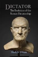 Dictator: The Evolution of the Roman...