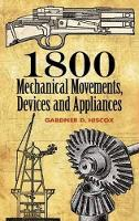 1800 Mechanical Movements, Devices ...