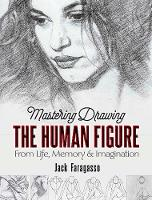 Mastering Drawing the Human Figure:...
