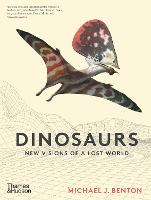 The Dinosaurs: New Visions of a Lost...