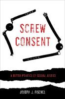 Screw Consent: A Better Politics of...