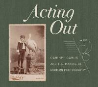 Acting Out: Cabinet Cards and the...