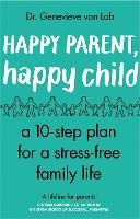 Happy Parent, Happy Child: 10 Steps ...