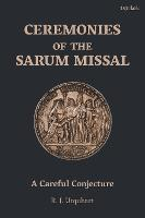 Ceremonies of the Sarum Missal: A...