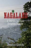 Nagaland: A Journey to India's...