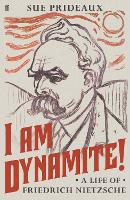 I Am Dynamite!: A Life of Friedrich...