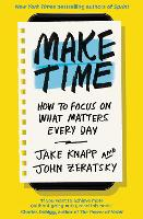Make Time: How to focus on what...