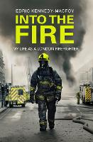 Into the Fire: My Life as a London...