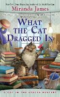 What The Cat Dragged In: A Cat In the...