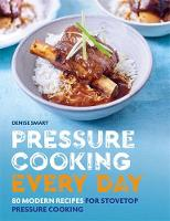 Pressure Cooking Every Day: 80 modern...