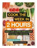 Cook The Week in 2 Hours: Batch cook ...