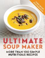 Ultimate Soup Maker: More than 100...