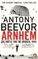 Arnhem: The Battle for the Bridges,...