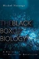 The Black Box of Biology: A History ...
