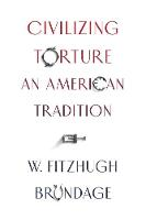 Civilizing Torture: An American...