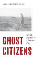 Ghost Citizens: Jewish Return to a...