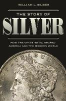 The Story of Silver: How the White...