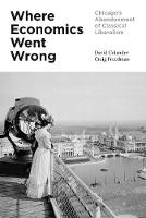 Where Economics Went Wrong: Chicago's...