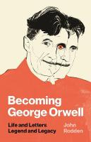 Becoming George Orwell: Life and...
